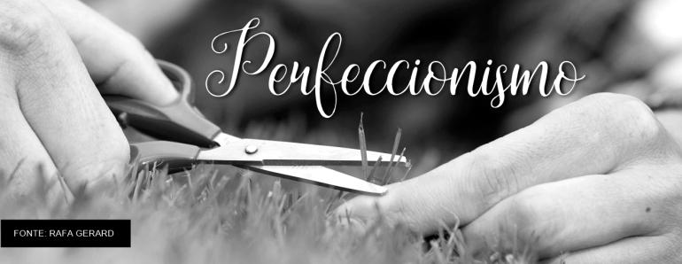 10 DEFEITOS - PERFECCIONISMO