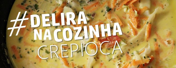 DELIRA NA COZINHA - CREPIOCA - CAPA - BLOG PONTO DA LIRA
