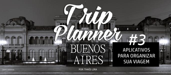 TRIP PLANNER - PLANEJAMENTO DE VIAGEM PARA BUENOS AIRES - APLICATIVOS PARA ORGANIZAR VIAGEM - BLOG PONTO DA LIRA