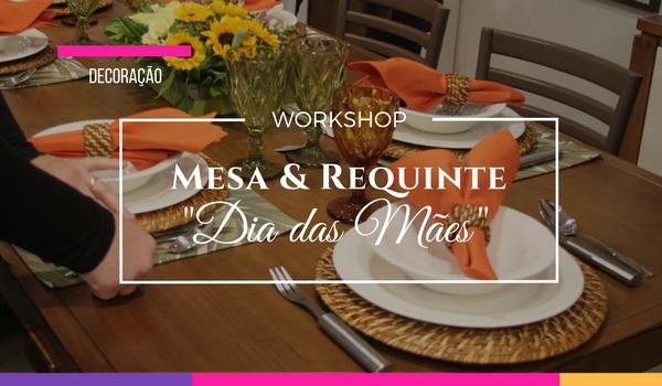 Workshop de Mesa Posta para o Dia das Mães com o Mesa eRequinte