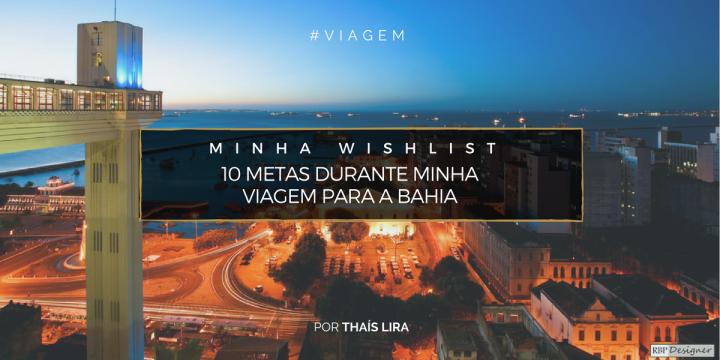 Viagem: 10 coisas para fazer na Bahia |Wishlist