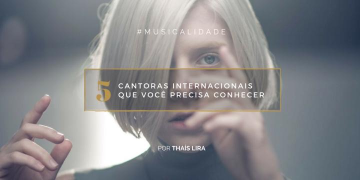 5 cantoras internacionais que você precisaconhecer