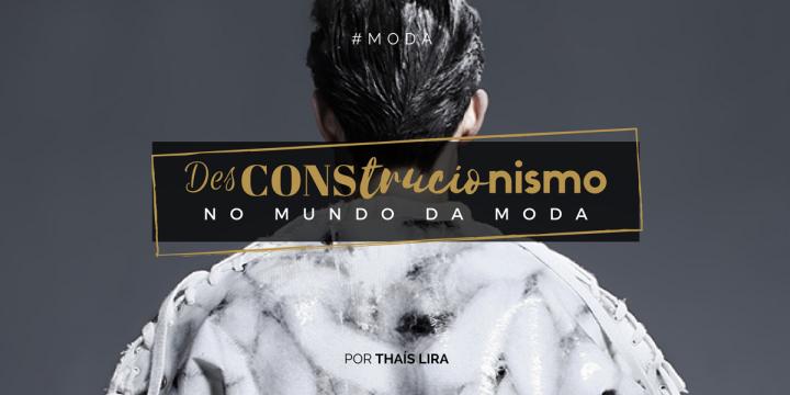 Desconstrucionismo na moda | História daModa