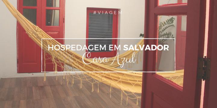 #DPM | Hospedagem em Salvador | Casa Azul no CentroHistórico