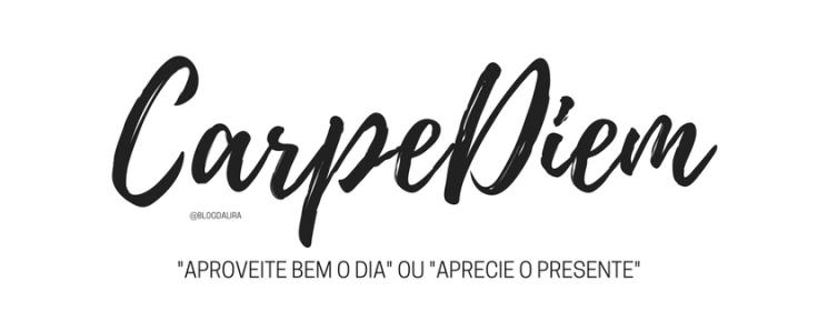 Carpe Diem - palavras com significados bonitos e fortes - blog ponto da lira - Carpe Diem significado