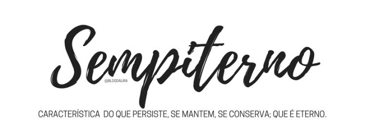 Sempiterno - palavras com significados bonitos e fortes - blog ponto da lira - Sempiterno significado