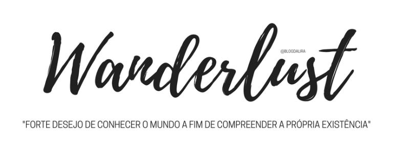 Wanderlust - palavras com significados bonitos e fortes - blog ponto da lira - Wanderlust significado