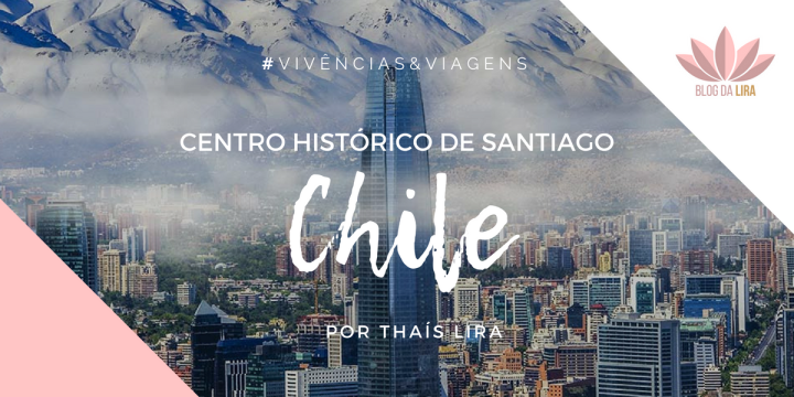 #VSDCHILE | GUIA DE VIAGEM AO CHILE | CentroHistórico