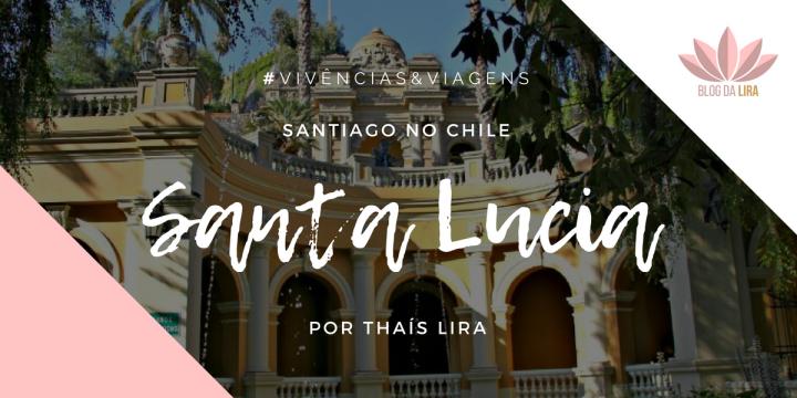 #VSDCHILE | GUIA DE VIAGEM AO CHILE | CERRO SANTALUCIA